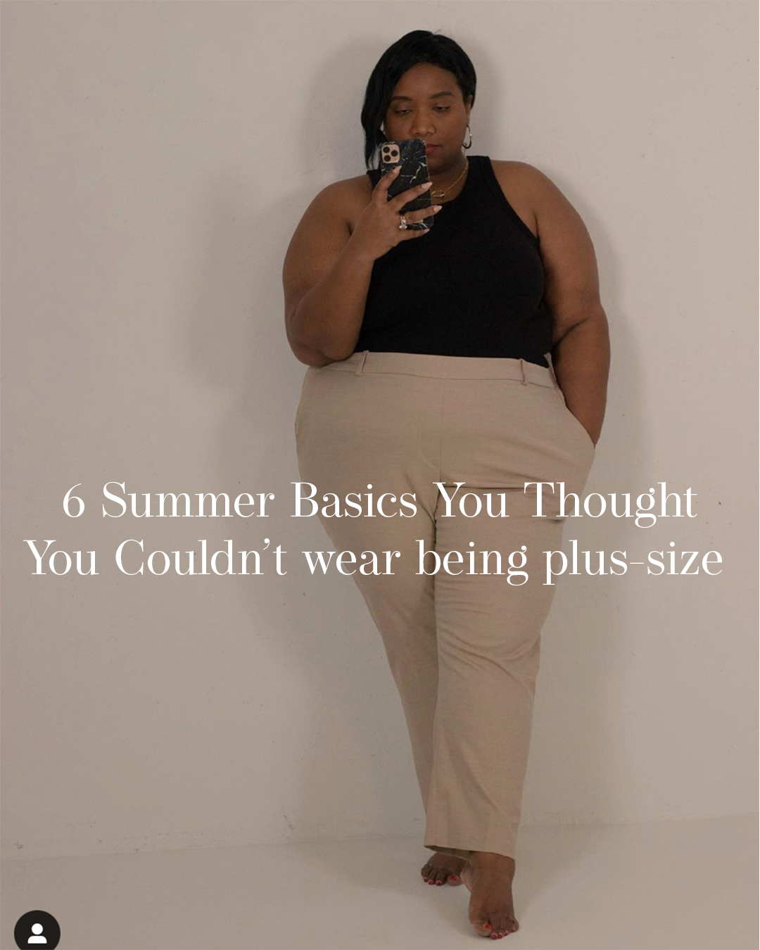 6 Summer Basics You Bought You Couldn't Wear Being Plus-size